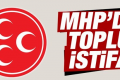 MHP'den bir toplu istifa daha