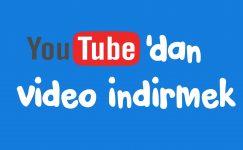 Youtube video indirme Nasıl Olur ?